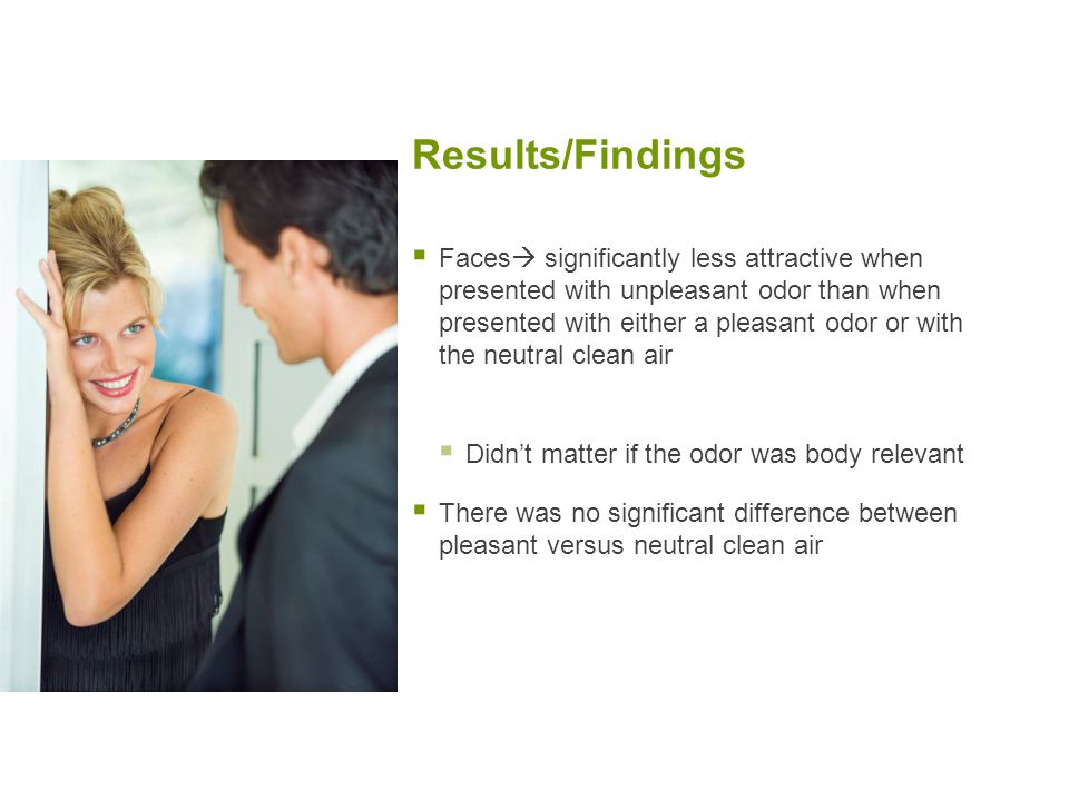 Results/Findings  Faces  significantly less attractive when presented with unpleasant odor than when presented with either a pleasant odor or with t