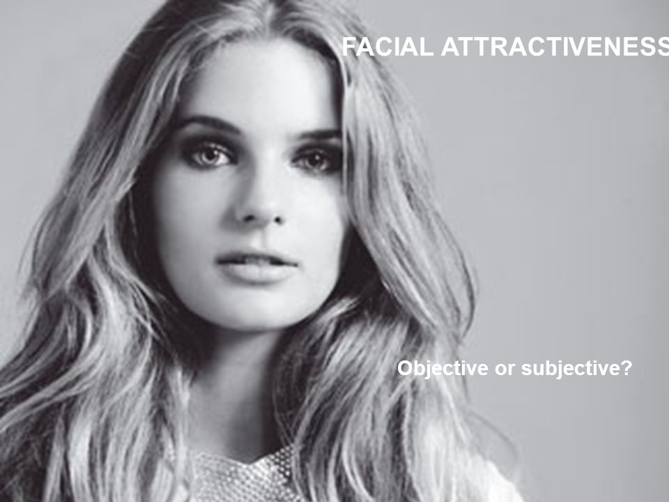 FACIAL ATTRACTIVENESS Objective or subjective?