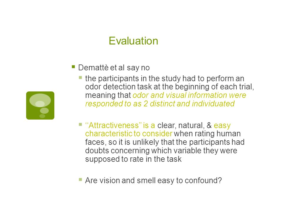 Evaluation  Demattè et al say no  the participants in the study had to perform an odor detection task at the beginning of each trial, meaning that o