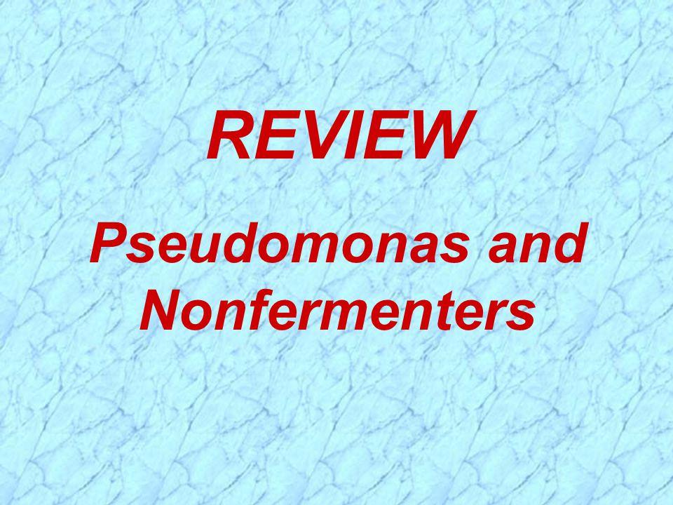 REVIEW Pseudomonas and Nonfermenters