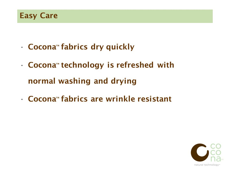 Easy Care Cocona ™ fabrics dry quickly Cocona ™ technology is refreshed with normal washing and drying Cocona ™ fabrics are wrinkle resistant
