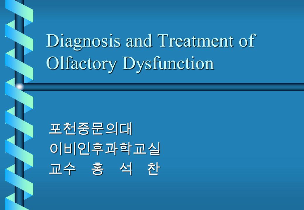 Diagnosis and Treatment of Olfactory Dysfunction 포천중문의대이비인후과학교실 교수 홍 석 찬