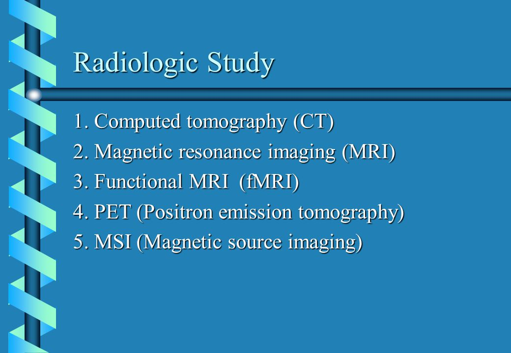 Radiologic Study 1.Computed tomography (CT) 2. Magnetic resonance imaging (MRI) 3.