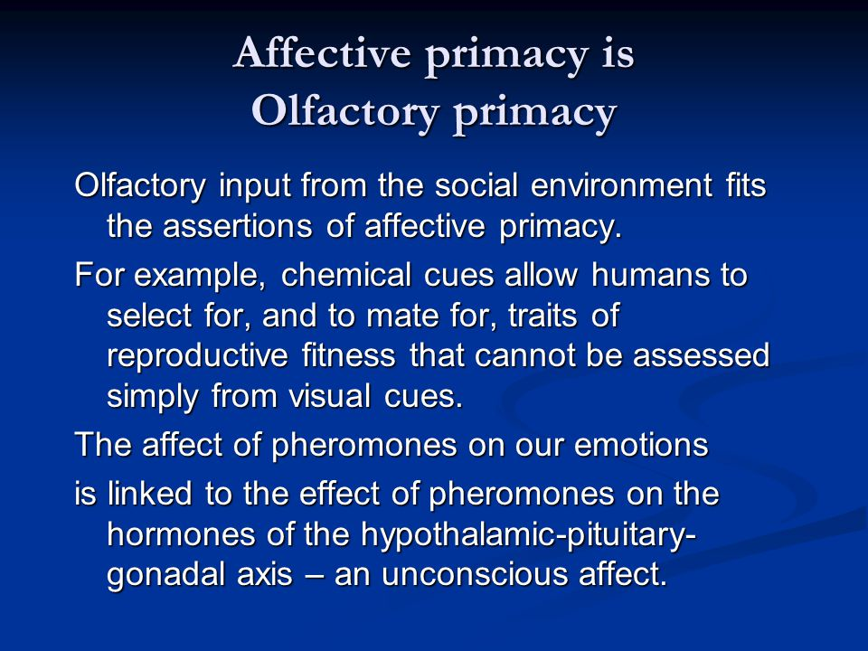 Affective primacy is Olfactory primacy Olfactory input from the social environment fits the assertions of affective primacy.