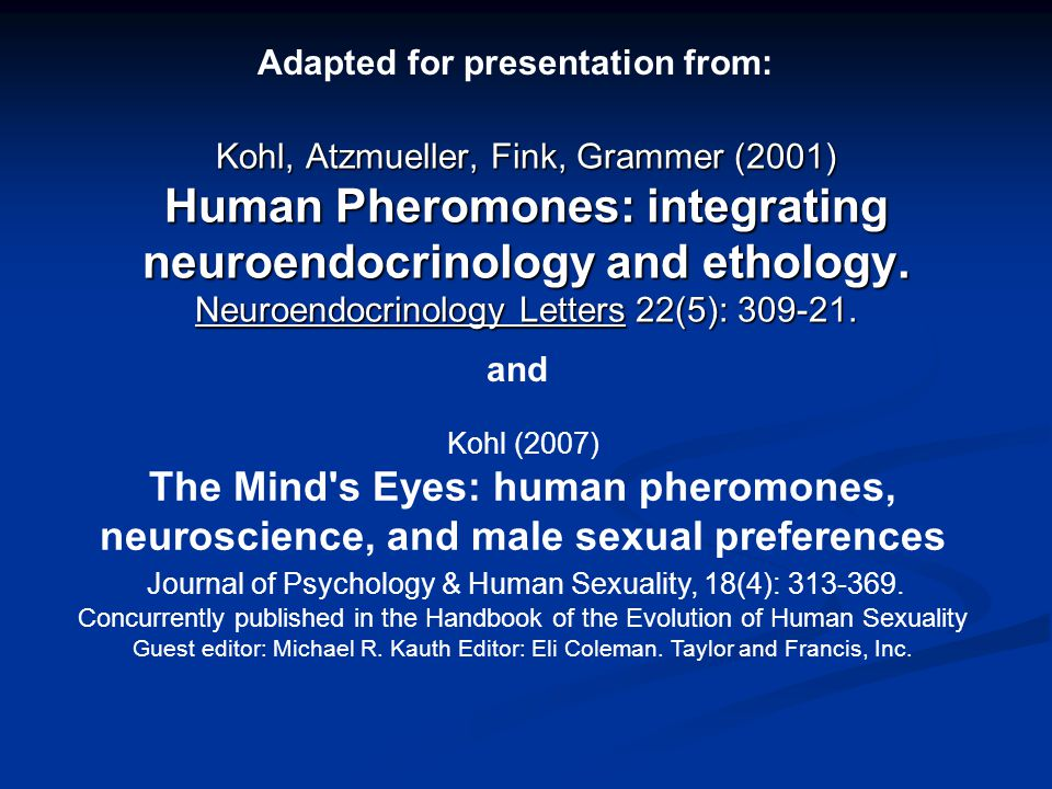 Support for the concept: Kohl, Kelahan, Hoffmann (2009) Human pheromones increase women s observed flirtatious behaviors and ratings of attraction 13th Annual Meeting of the Society for Behavioral Neuroendocrinology.