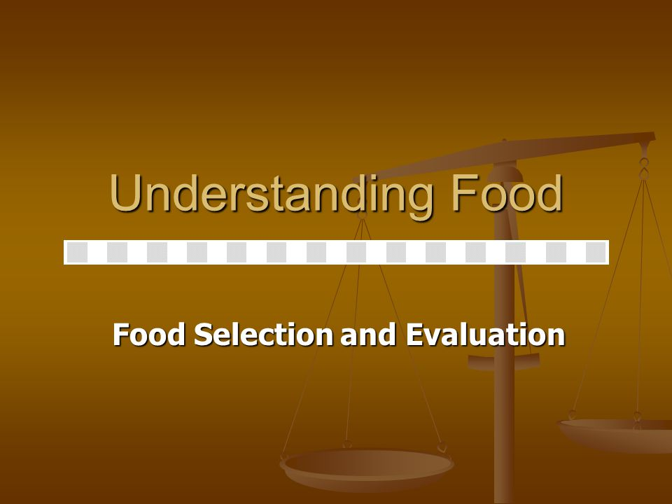 Food Selection Criteria Sensory Criteria: 1. Sight 2. Odor 3. Taste 4. Touch 5. Hearing