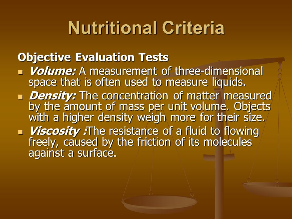 Nutritional Criteria Objective Evaluation Tests Volume: A measurement of three-dimensional space that is often used to measure liquids. Volume: A meas