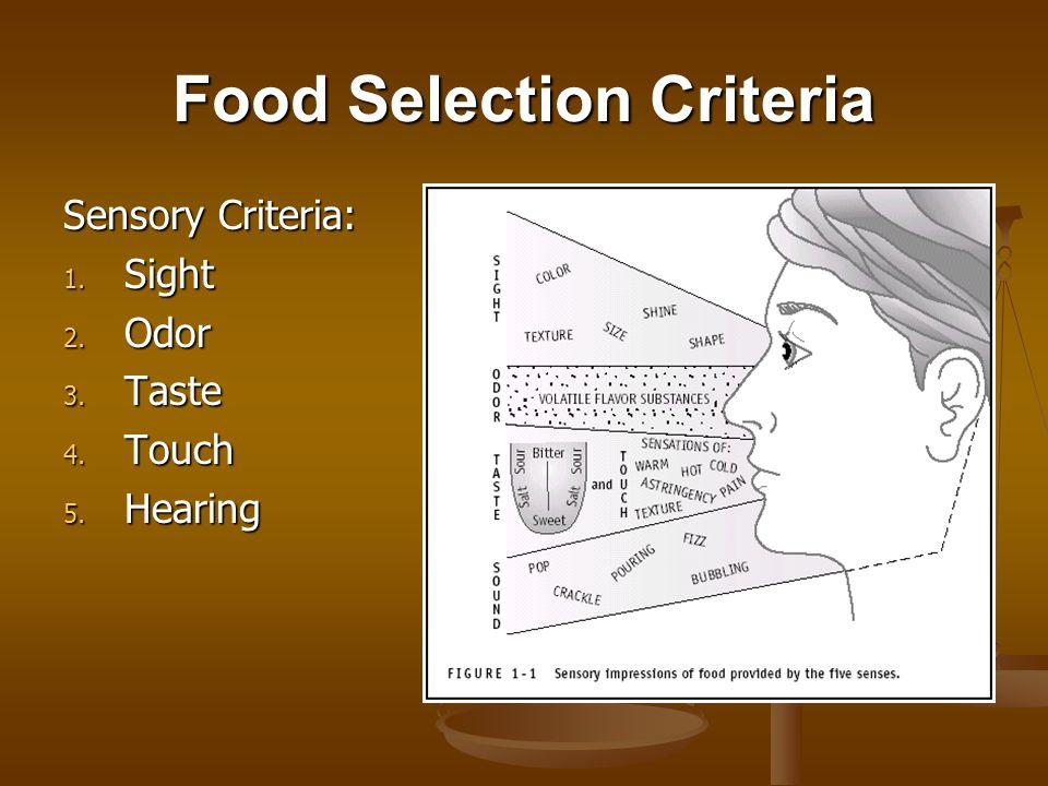 Food Selection Criteria Sensory Criteria: 1. Sight 2. Odor 3. Taste 4. Touch 5. Hearing