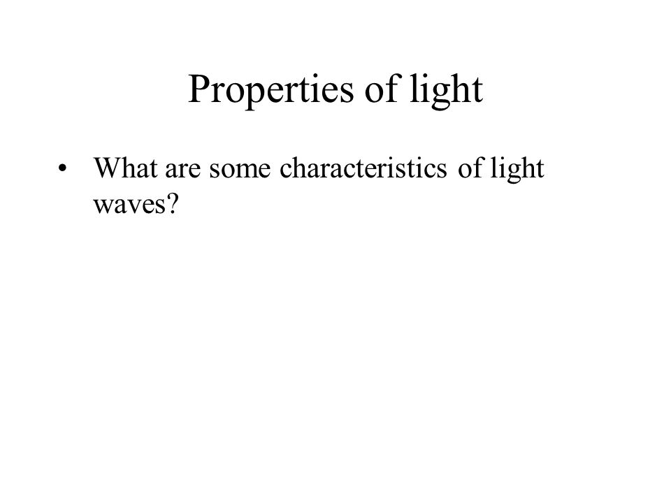 What are some characteristics of light waves Properties of light