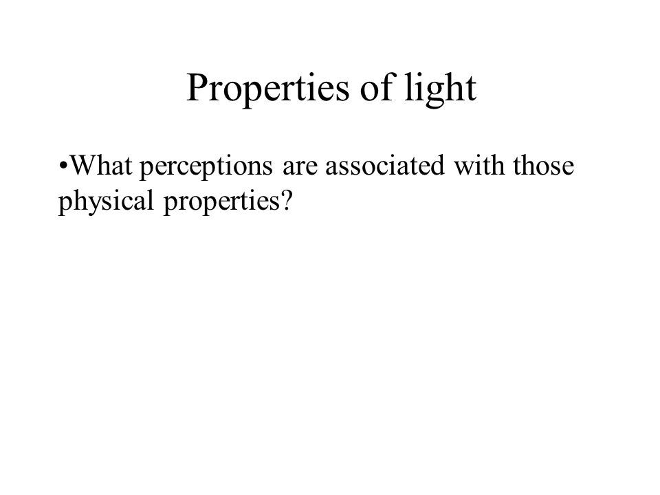 What perceptions are associated with those physical properties Properties of light