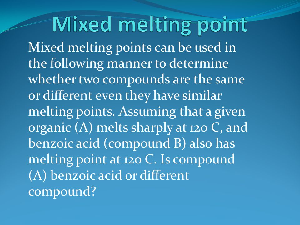 1- Melting Points The temperature at which the solid phase is in equilibrium with the liquid phase for the given substance, or the temperature at which the solid and liquid have the same vapour pressure ( solid ↔ liquid )