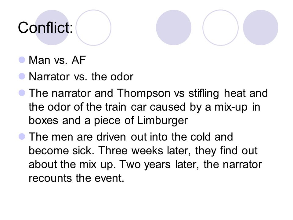 Conflict: Man vs. AF Narrator vs. the odor The narrator and Thompson vs stifling heat and the odor of the train car caused by a mix-up in boxes and a