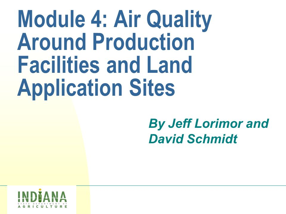 Logo Module 4: Air Quality Around Production Facilities and Land Application Sites By Jeff Lorimor and David Schmidt