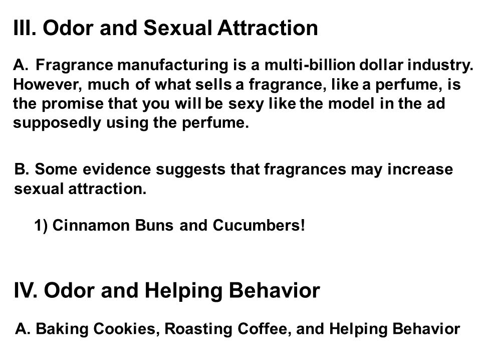 III. Odor and Sexual Attraction A. Fragrance manufacturing is a multi-billion dollar industry.