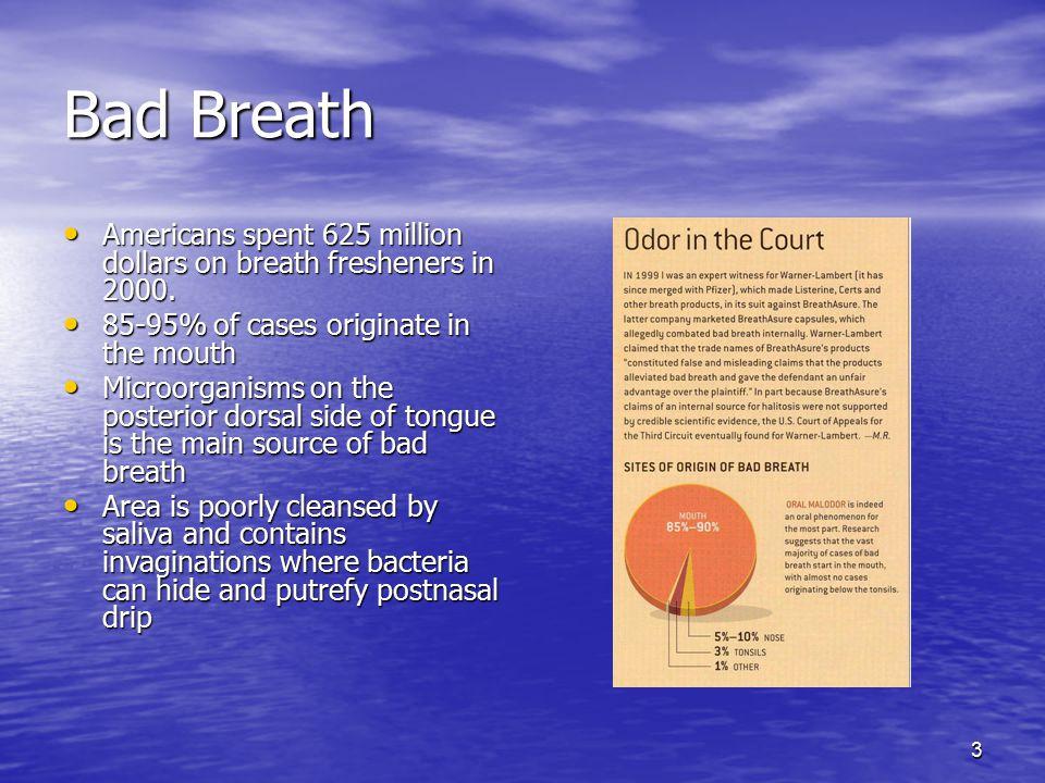 3 Bad Breath Americans spent 625 million dollars on breath fresheners in 2000. Americans spent 625 million dollars on breath fresheners in 2000. 85-95