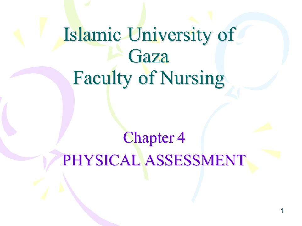 1 Islamic University of Gaza Faculty of Nursing Chapter 4 PHYSICAL ASSESSMENT
