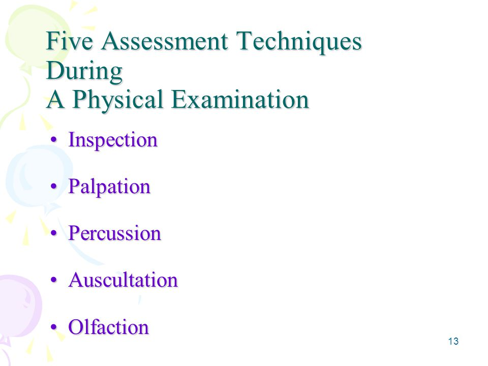 13 Five Assessment Techniques During A Physical Examination InspectionInspection PalpationPalpation PercussionPercussion AuscultationAuscultation Olfa