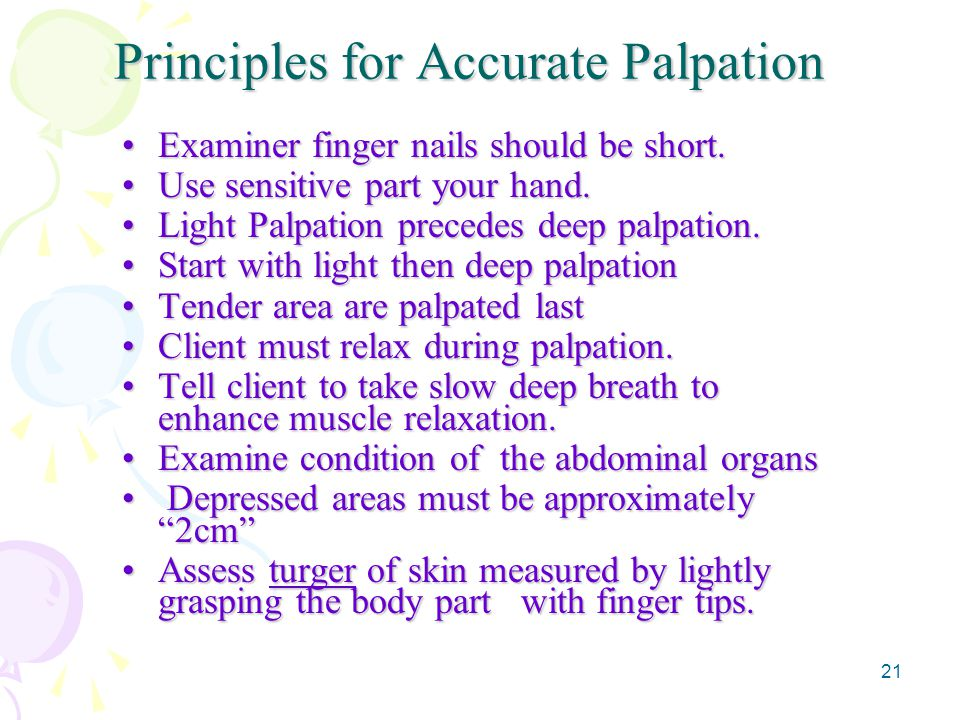 21 Principles for Accurate Palpation Examiner finger nails should be short.Examiner finger nails should be short.