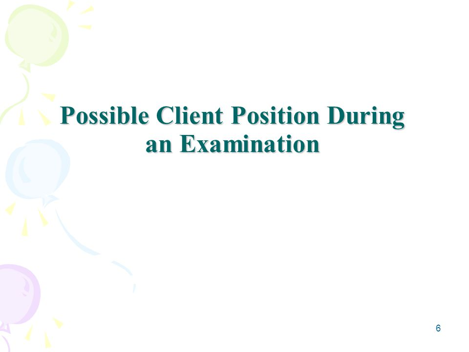 6 Possible Client Position During an Examination
