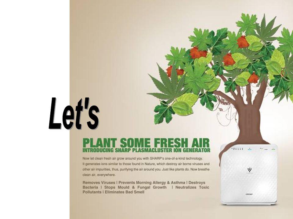 森林 + ion 4,100 ~ 4,200 - ion 4,100 ~ 4,300 forest (ion/cm 3 ) (ion/cm 3 ) +- *actual measurement by SHARP Nature's Pure Air Nature Gives us fresh & pure Air – at concentration levels best suited for Man