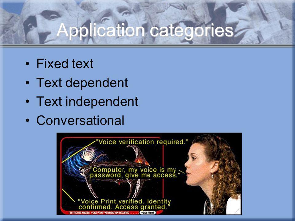 Application categories Fixed text Text dependent Text independent Conversational