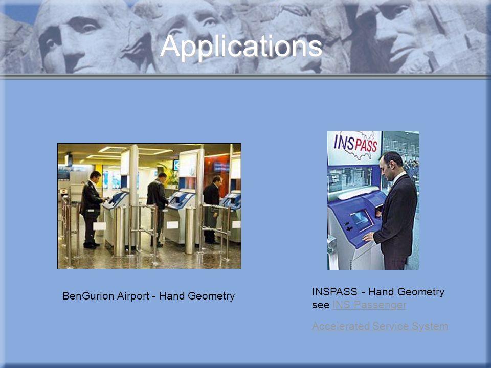 Applications BenGurion Airport - Hand Geometry INSPASS - Hand Geometry see INS Passenger Accelerated Service SystemINS Passenger Accelerated Service S