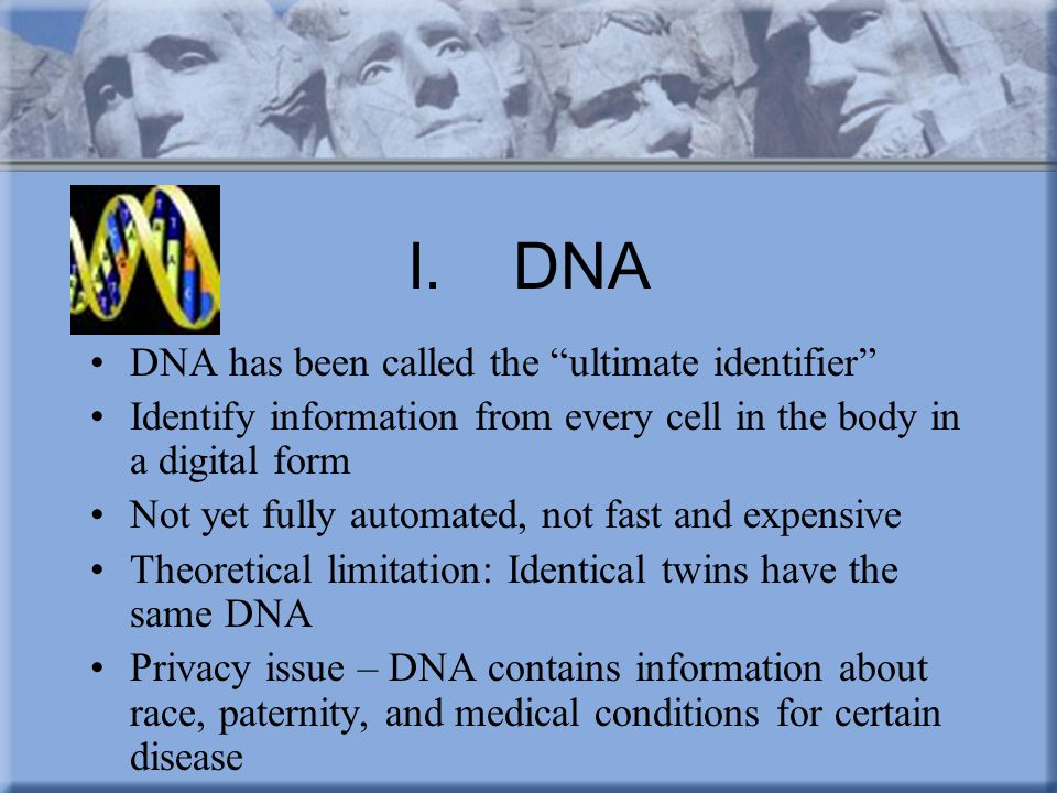 """I.DNA DNA has been called the """"ultimate identifier"""" Identify information from every cell in the body in a digital form Not yet fully automated, not fa"""