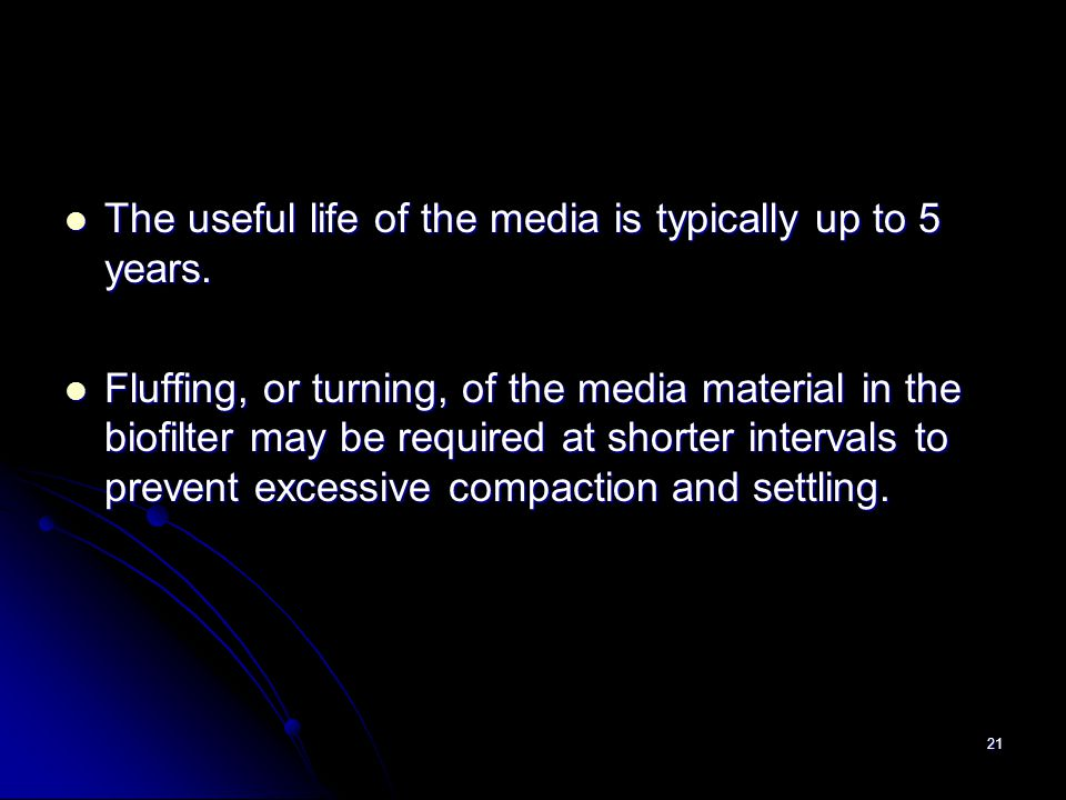21 The useful life of the media is typically up to 5 years. The useful life of the media is typically up to 5 years. Fluffing, or turning, of the medi
