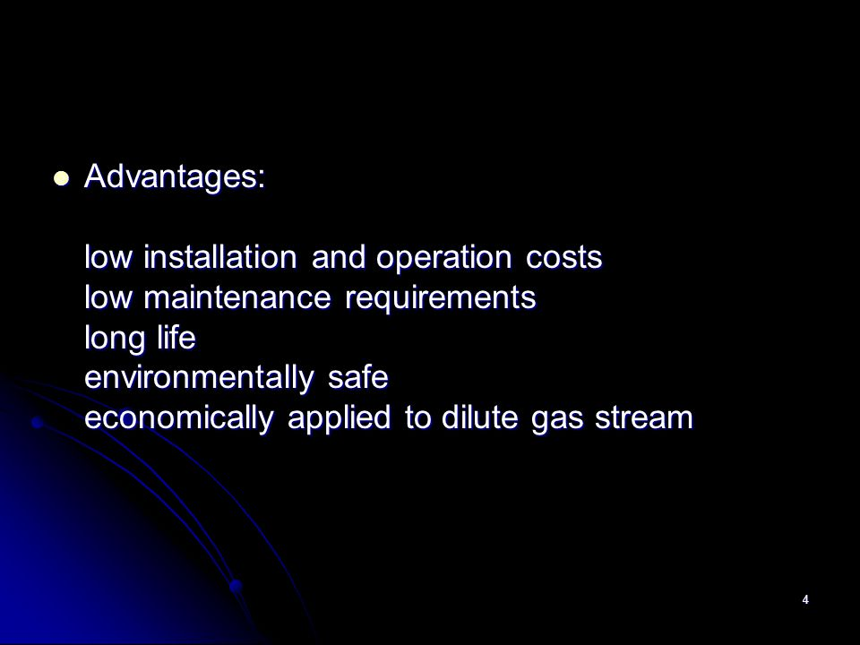 4 Advantages: low installation and operation costs low maintenance requirements long life environmentally safe economically applied to dilute gas stre