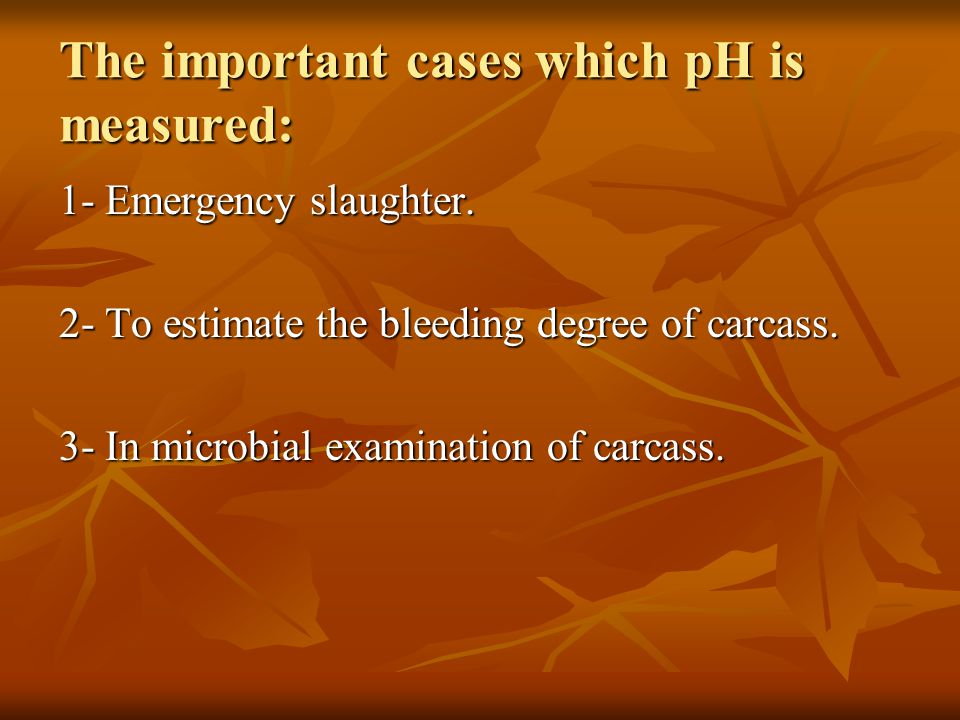 The important cases which pH is measured: 1- Emergency slaughter.