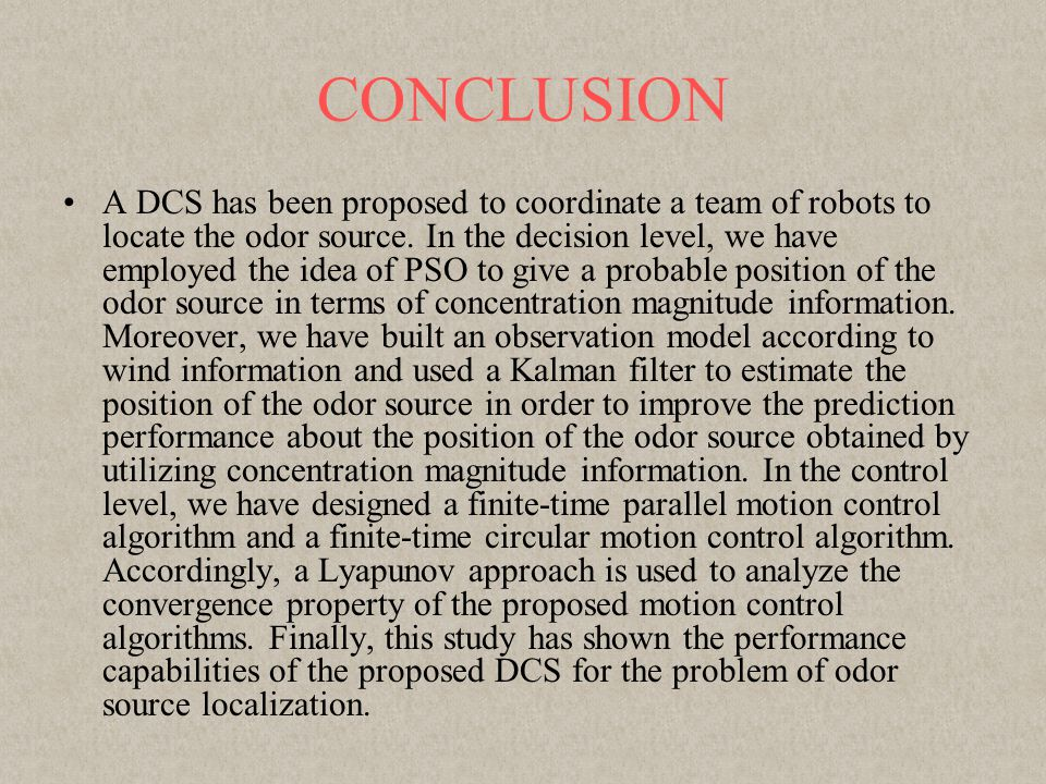 CONCLUSION A DCS has been proposed to coordinate a team of robots to locate the odor source.
