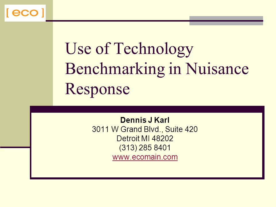 Use of Technology Benchmarking in Nuisance Response Dennis J Karl 3011 W Grand Blvd., Suite 420 Detroit MI 48202 (313) 285 8401 www.ecomain.com