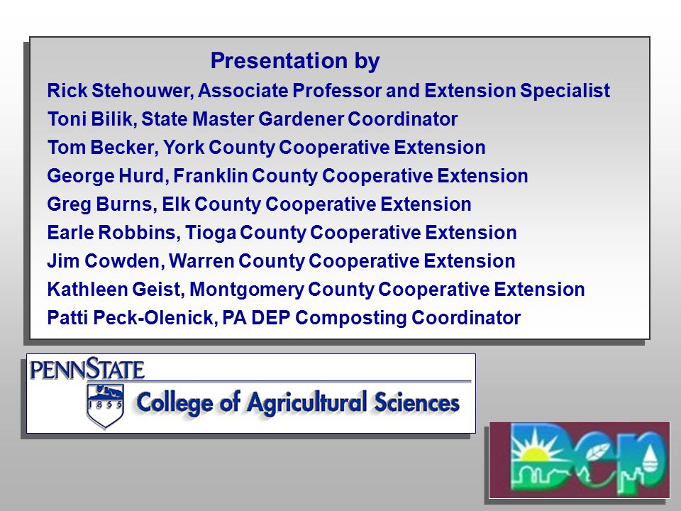 Presentation by Rick Stehouwer, Associate Professor and Extension Specialist Toni Bilik, State Master Gardener Coordinator Tom Becker, York County Coo