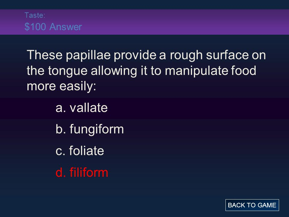 Taste: $100 Answer These papillae provide a rough surface on the tongue allowing it to manipulate food more easily: a.