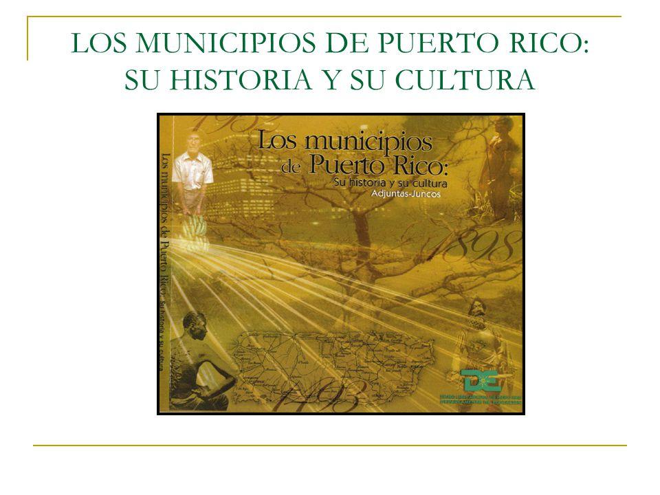LOS MUNICIPIOS DE PUERTO RICO: SU HISTORIA Y SU CULTURA