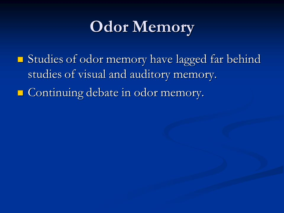 Odor Memory Studies of odor memory have lagged far behind studies of visual and auditory memory. Studies of odor memory have lagged far behind studies