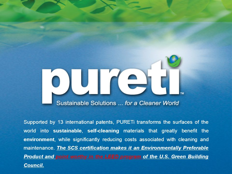 Supported by 13 international patents, PURETi transforms the surfaces of the world into sustainable, self-cleaning materials that greatly benefit the