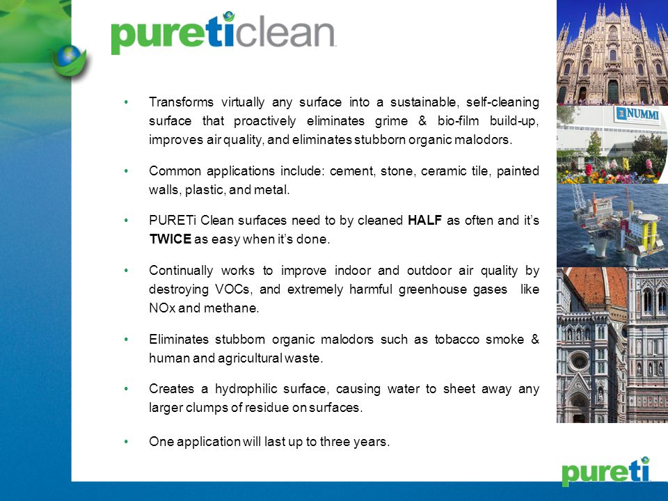 Transforms virtually any surface into a sustainable, self-cleaning surface that proactively eliminates grime & bio-film build-up, improves air quality