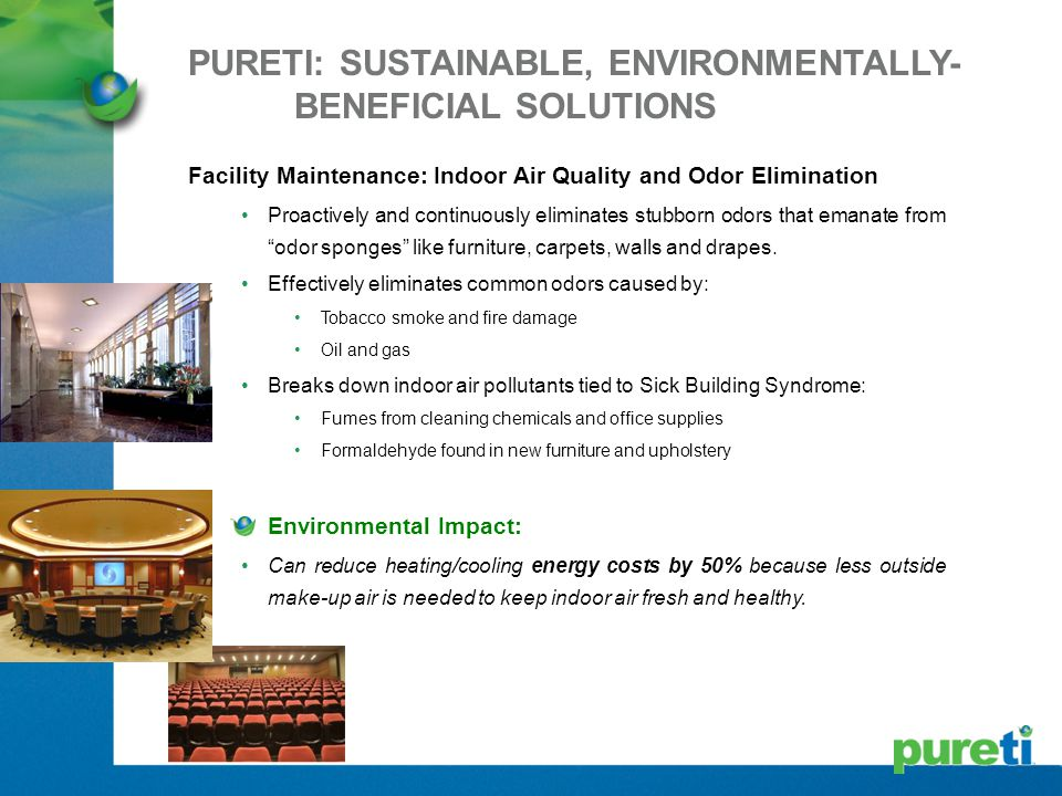 PURETI: SUSTAINABLE, ENVIRONMENTALLY- BENEFICIAL SOLUTIONS Facility Maintenance: Indoor Air Quality and Odor Elimination Proactively and continuously