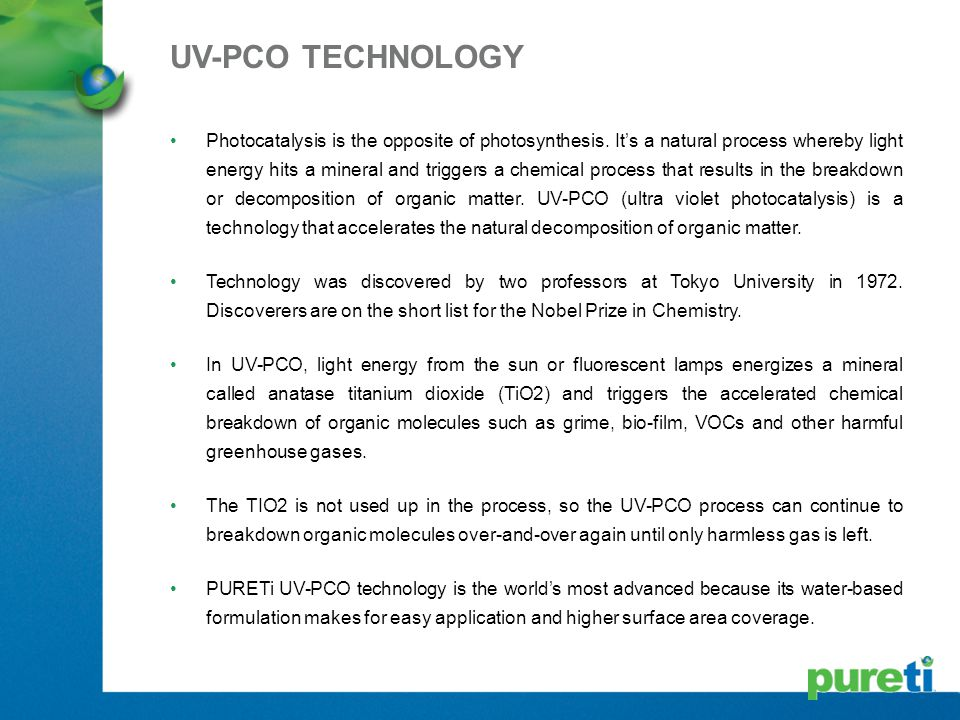 Photocatalysis is the opposite of photosynthesis. It's a natural process whereby light energy hits a mineral and triggers a chemical process that resu