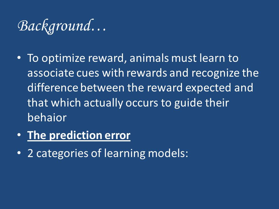 Category 1: Signed error Models If a reward is larger than expected(+), the association between the cue and reward will be strengthened, whereas if the reward is smaller than expected(-), the association will be weakened.