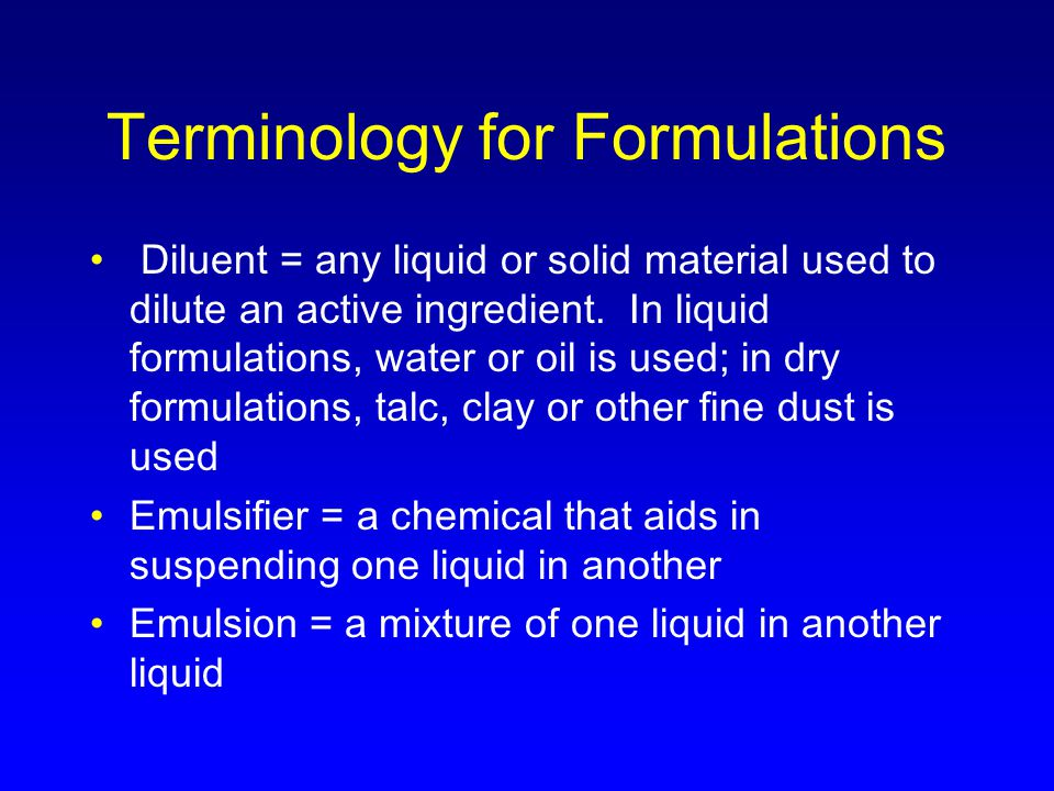 Terminology for Formulations Diluent = any liquid or solid material used to dilute an active ingredient.