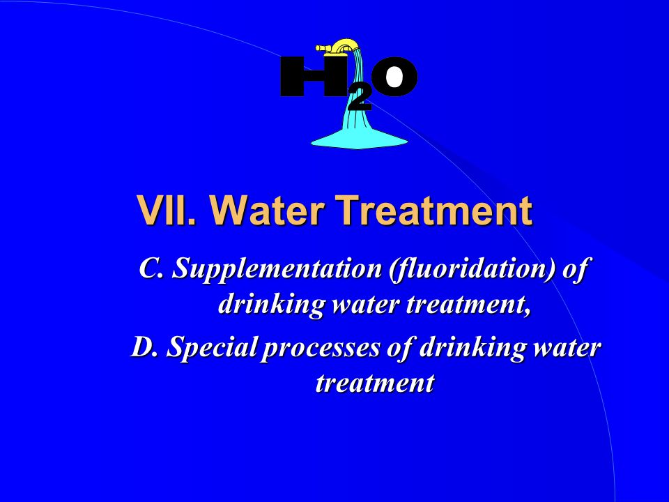 VII. Water Treatment C. Supplementation (fluoridation) of drinking water treatment, D.