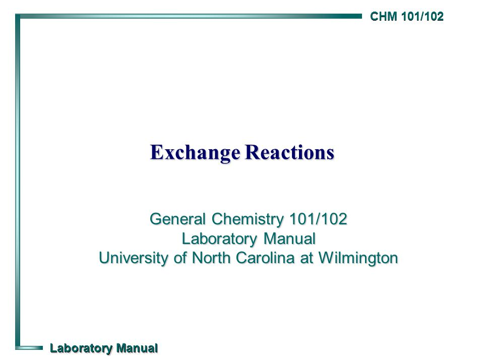 CHM 101/102 Laboratory Manual Exchange Reactions General Chemistry 101/102 Laboratory Manual University of North Carolina at Wilmington