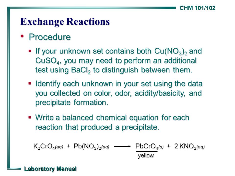 CHM 101/102 Laboratory Manual Exchange Reactions Procedure Procedure  If your unknown set contains both Cu(NO 3 ) 2 and CuSO 4, you may need to perform an additional test using BaCl 2 to distinguish between them.