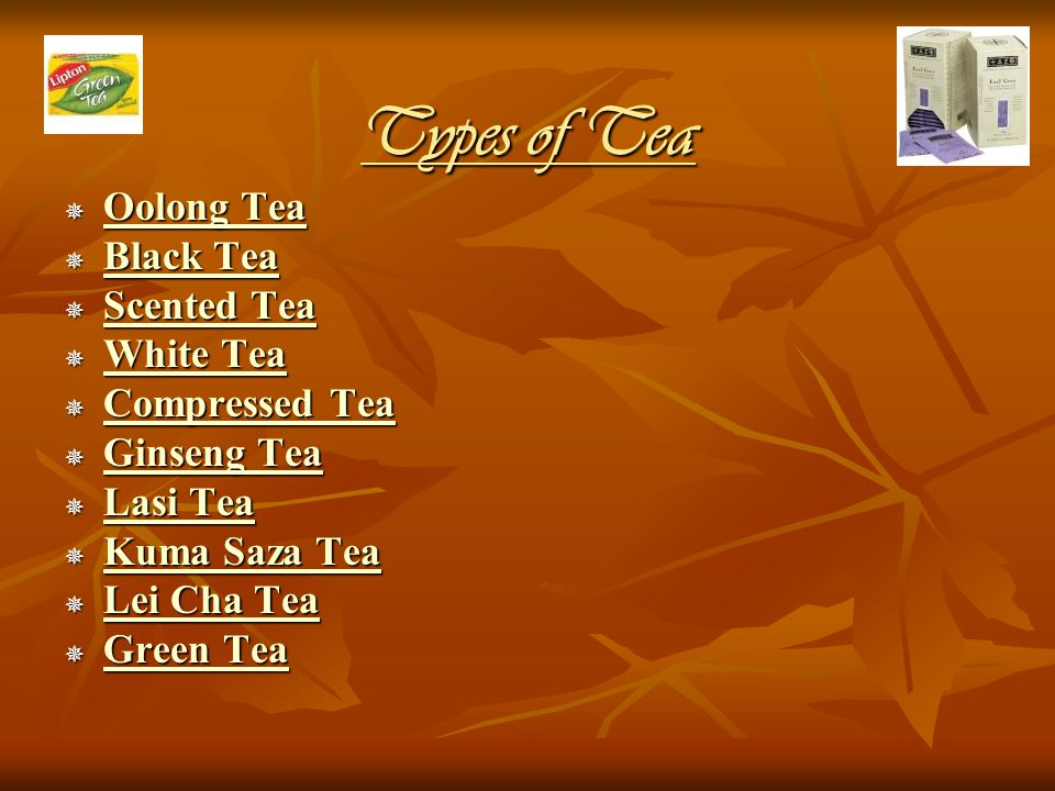 Types of Tea  Oolong Tea Oolong Tea Oolong Tea  Black Tea Black Tea Black Tea  Scented Tea Scented Tea Scented Tea  White Tea White Tea White Tea