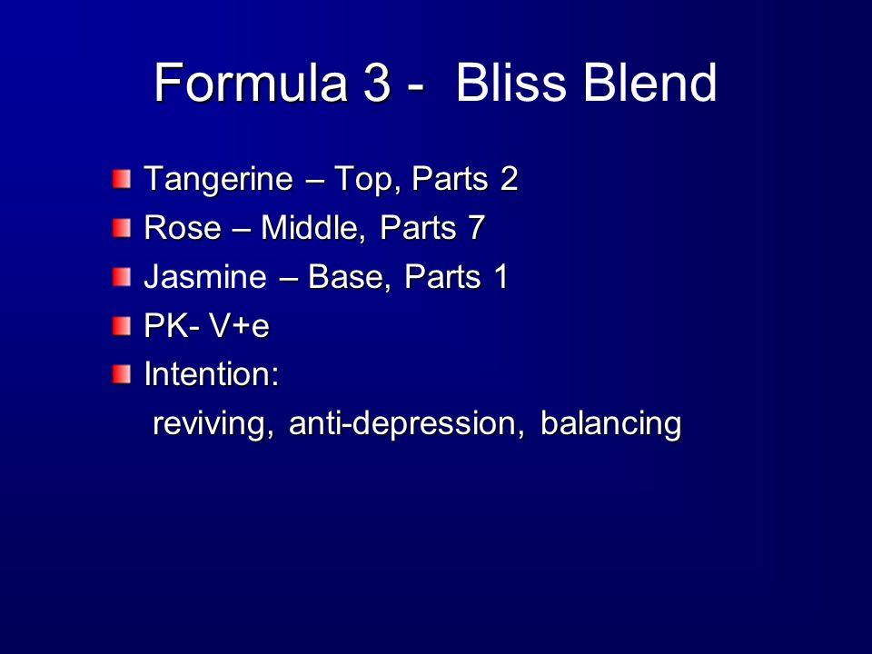 Formula 3 - Formula 3 - Bliss Blend Tangerine – Top, Parts 2 Rose – Middle, Parts 7 – Base, Parts 1 Jasmine – Base, Parts 1 PK- V+e Intention: reviving, anti-depression, balancing reviving, anti-depression, balancing