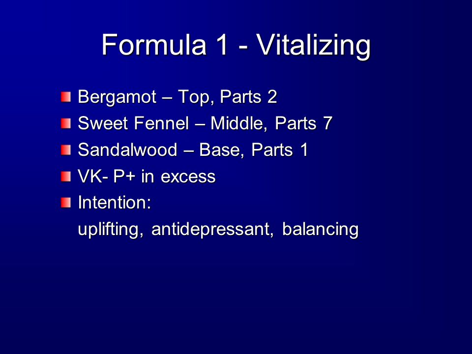 Formula 1 - Vitalizing Bergamot – Top, Parts 2 Sweet Fennel – Middle, Parts 7 Sandalwood – Base, Parts 1 VK- P+ in excess Intention: uplifting, antidepressant, balancing