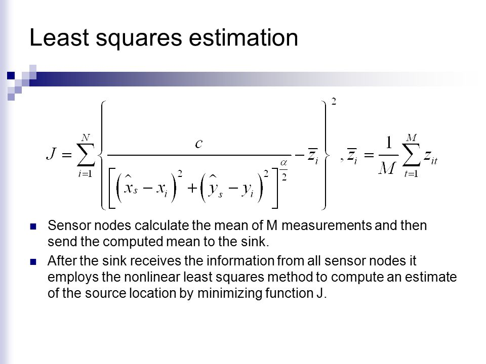 Least squares estimation Sensor nodes calculate the mean of M measurements and then send the computed mean to the sink.