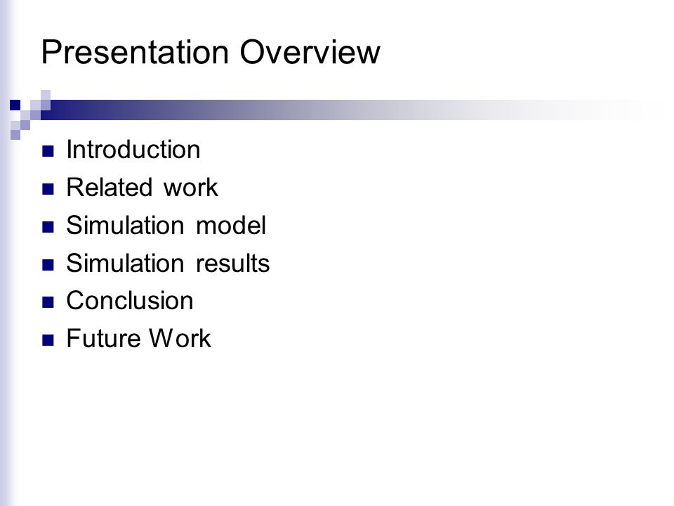 Presentation Overview Introduction Related work Simulation model Simulation results Conclusion Future Work
